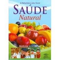 Saude Natural - Medicina Alternativa - Vol - 1