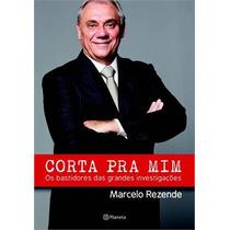 Livro Corta Pra Mim De Marcelo Rezende - Novo