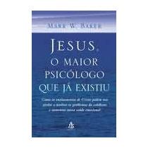 Jesus O Maior Psicólogo Que Já Existiu - Mark W. Baker - Vs