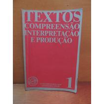 Livro Textos Compreensão Interpretação E Produção Volume 1