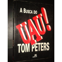 Livro A Busca Do Uau! Tom Peters