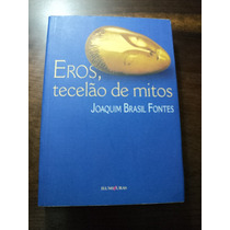 Livro Eros, Tecelão De Mitos - Joaquim Brasil Fontes