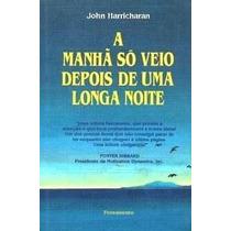 Livro A Manhã Só Veio Depois De Uma Longa Noite John Harrich