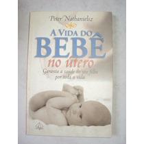 A Vida Do Bebê No Útero - Peter Nathanielsz