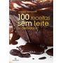 Livro 100 Receitas Sem Leite E Derivados - Novo