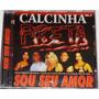 Cd Calcinha Preta - Vol. 06 / Sou Seu Amor Novo Original