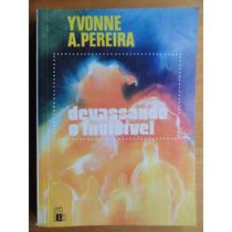 Devassando O Invisível - Yvonne A. Pereira - Espiritismo