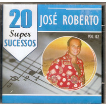 Cd José Roberto - 20 Super Sucessos ( Vol. 2 ) - Novo***
