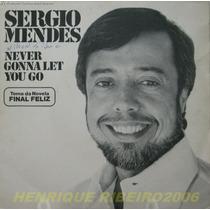 Sergio Mendes Compacto Never Gonna Let You Go Final Feliz