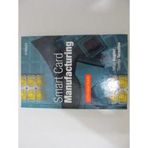 Livro Em Inglês - Smart Card Manufacturing: Practical Guide