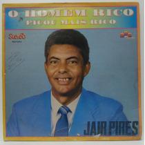 Lp Jair Pires - O Homem Rico Ficou Mais Rico - 1991 - Rde