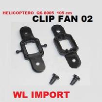 Clip Fan N2- Peças Para Big Helicopt 8005 Frete Gratis