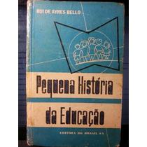 Livro: Bello, R A - Pequena História Da Educação - Fr Grátis