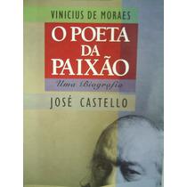 Vinicius De Moraes - O Poeta Da Paixão - José Castello