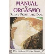 Livro:manual Do Orgasmo - Sexo E Prazer Para Dois Dra. Mari