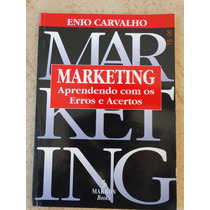 Marketing: Aprendendo Com Erros E Acertos (ênio Carvalho)