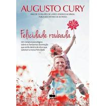 Felicidade Roubada Livro Augusto Cury Medo Panico