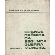 Grande Crônica Da Segunda Guerra Mundial - Volume 1
