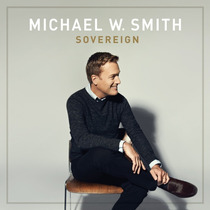 Cd Michael W. Smith - Sovereign (2014) * Lacrado * Original