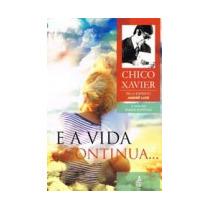 E A Vida Continua... (novo Projeto) - Francisco Cândido Xavi