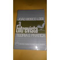 Livro: A Entrevista - Teoria E Prática - João Bosco Lodi