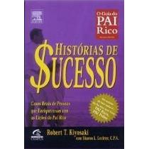 Histórias De Sucesso - O Guia Do Pai Rico Kiyosaki, Robert T