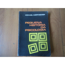 Pequena História Da Psicologia, Michael Wertheimer