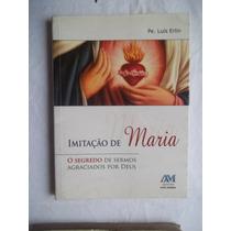 Imitação De Maria P Luís Erlin Segredo Sermos Agraciado Deus
