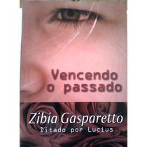 Zibia Gasparetto Vencendo O Passado Ditado Por Lucius