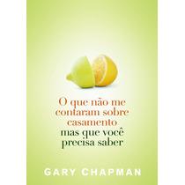 Livro O Que Não Me Contaram Sobre Casamento - Gary Chapman
