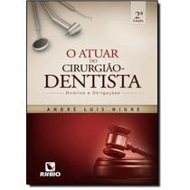 Atuar Do Cirurgião-dentista, O: Direitos E Obrigações