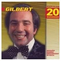 Cd - Gilbert: Seleção De Ouro 20 Sucessos