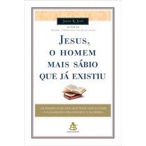 Livro Jesus O Homem Mais Sabio Que Ja Existiu Novo/lacrado.