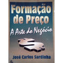 Jose Carlos Sardinha Formaçao De Preço Arte Do Negocio