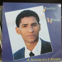 Lp Joselito Mendes A Solução É Jesus Musica Gospel