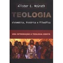 Teologia Sistematica Historica E Filosofica Alister Mcgrath