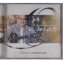 Cd Carlinhos Felix O Primeiro Amor - Original Novo Lacrado
