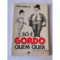 Só É Gordo Quem Quer Por João Uchôa Jr. - 12ª Edição