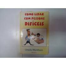 Livro - Como Lidar Com Pessoas Difíceis - Ursula Markham