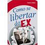 Como Se Libertar Do Ex Livro Auto Ajuda Frederico Mattos