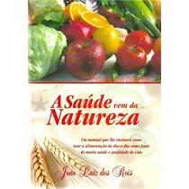 O Poder De Cura Pelas Frutas - Livro Saúde Vem Da Natureza