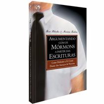 Livro Argumentando Com Os Mórmons A Partir Das Escrituras,