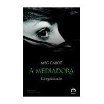 Crepúsculo - A Mediadora Vol. 6 - Meg Cabot