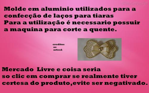 Kit Molde De Laços Em Aluminio Frete 8,00 Reais.