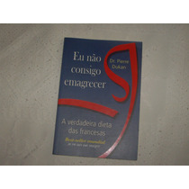 Livro Eu Não Consigo Emagrecer - Dr. Pierre Dukan
