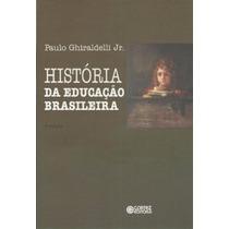Livro História Da Educação Brasileira Paulo Ghiraldelli Jr.