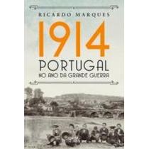 1914 Portugal No Ano Da Grande Guerra Ricardo Marques Editor