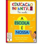 Escola É Nossa, A - Educação Infantil 2 - Módulo 4