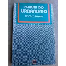 Livro - Chaves Do Urbanismo. Robert Auzelle