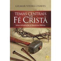 Livro Temas Centrais Da Fé Cristã-apoio Lição Do 4 Trimestre